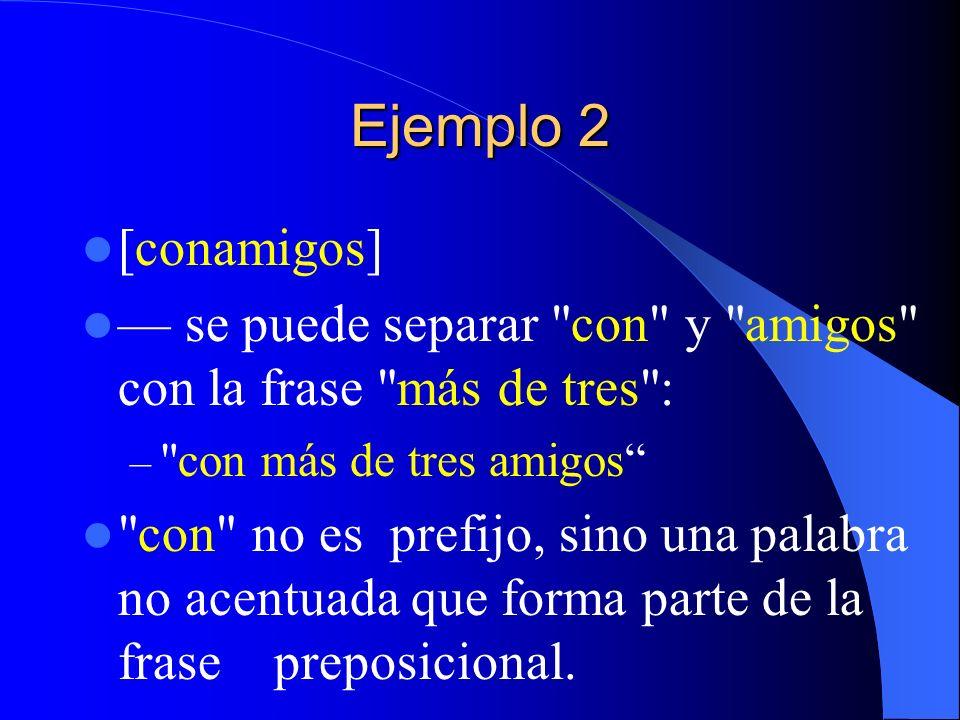 Ejemplo 2[conamigos] — se puede separar con y amigos con la frase más de tres : con más de tres amigos